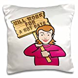 Dooni Designs Humorous Bribery Signs Sarcasm Designs - Funny Humorous Woman Girl With A Sign Will Work For A Hot Date - 16x16 inch Pillow Case (pc_117202_1)