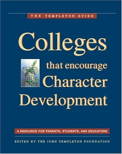 Colleges That Encourage Character Development: A Resource for Parents, Students, and Educators (The Templeton Guide)