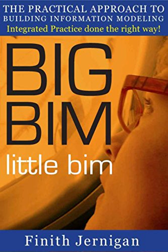 BIG BIM little bim   the practical approach to building information modeling   Integrated practice done the right way! (English Edition)