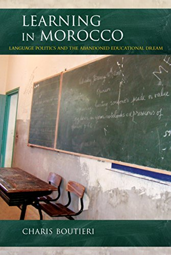 Learning in Morocco: Language Politics and the Abandoned Educational Dream (Public Cultures of the Middle East and North