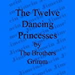 The 12 Dancing Princesses | The Brothers Grimm