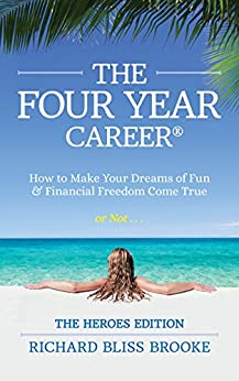 The Four Year Career® Heroes Edition : How to Make Your Dreams of Fun and Financial Freedom Come True Or Not by [Brooke, Richard]