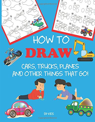 How to Draw Cars, Trucks, Planes, and Other Things That Go!: Learn to Draw Step by Step for Kids (Step-by-Step Drawing Books) Paperback – December 12, 2017 Dylanna Press DP Kids 1947243411