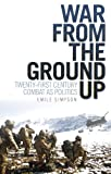 War from the Ground Up : Twenty-First Century Combat As Politics, Simpson, Emile, 0231704062
