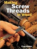 Making Screw Threads in Wood, Fred Holder, 1861081952