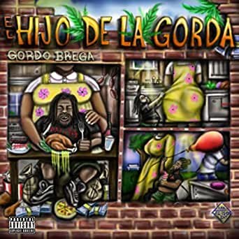 El Hijo de la Gorda [Explicit] by Gordo Brega on Amazon ...