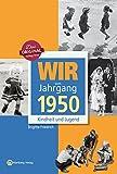 Wir vom Jahrgang 1950 - Kindheit und Jugend (Jahrgangsbände)