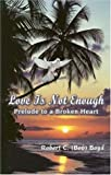 Love Is Not Enough, Robert Boyd, 0976062704