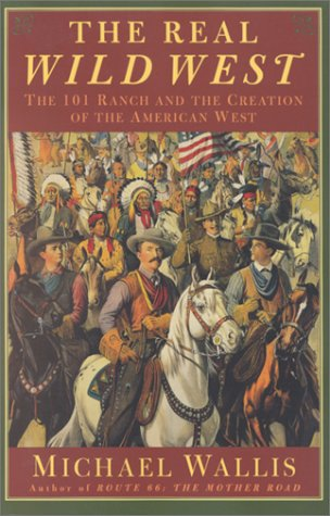 The Real Wild West: The 101 Ranch and the Creation of the American West