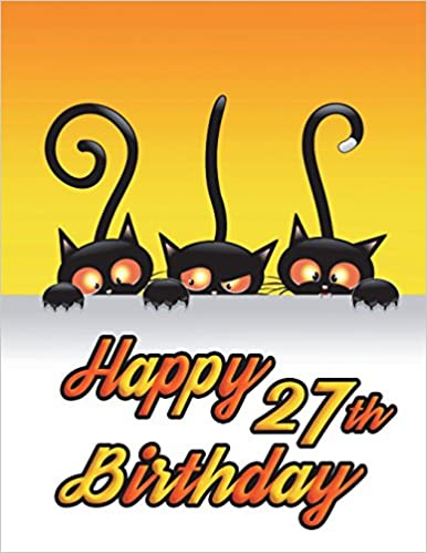 Happy 27th Birthday Notebook Journal Diary 185 Lined Pages Gifts For 27 Year Old Men Or Women Husband Wife Best Friends Cat Lovers