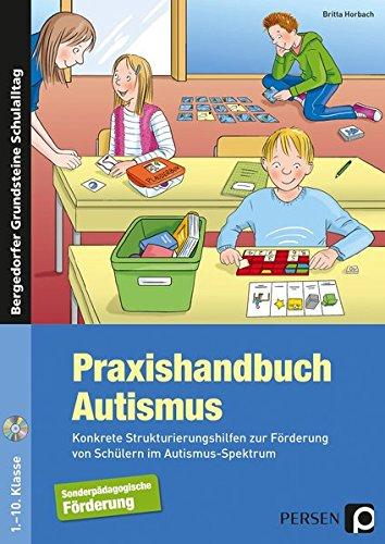 Praxishandbuch Autismus: Konkrete Strukturierungshilfen zur Förderung von Schülern im Autismus-Spektrum (1. bis 10. Klasse) (Bergedorfer Grundsteine Schulalltag - SoPäd)
