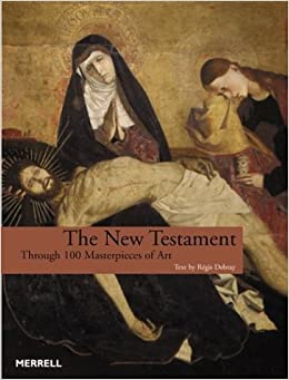The New Testament: Through 100 Masterpieces of Art
