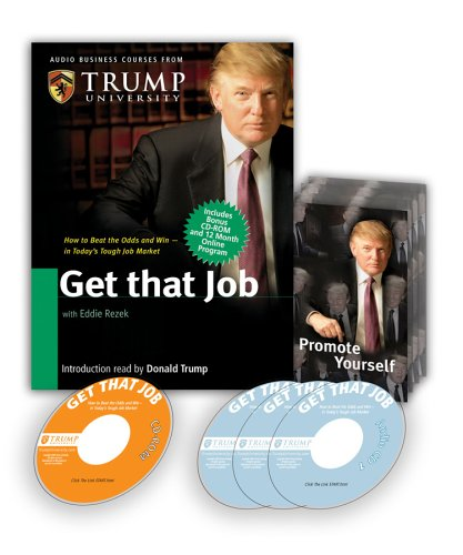 Get That Job: Your Total Plan to Land the Job of Your Dreams (Audio Business Course) by Trump University Press