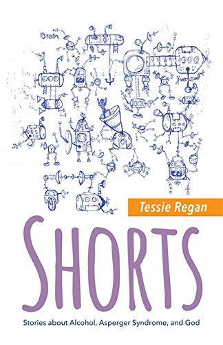 Shorts: Stories about Alcohol, Asperger Syndrome, and God