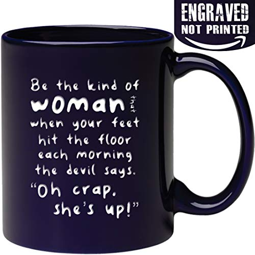 Engraved Ceramic Coffee Mug - Be the kind of woman that when your feet hit the floor each morning the devil says