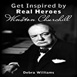 Get Inspired by Real Heroes: Winston Churchill | Debra Williams