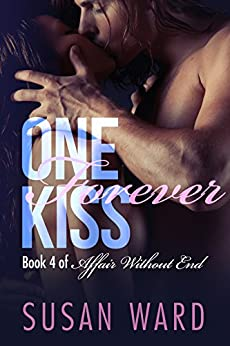 One Forever Kiss (Affair Without End Book 4) by [Ward, Susan]