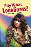 Say What Loneliness?, Chaunda Gaines, 1436336759