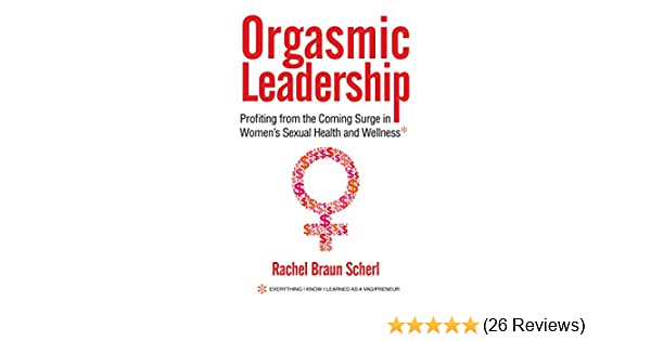 Orgasmic leadership profiting from the coming surge in womens the coming surge in womens sexual health and wellness kindle edition by rachel braun scherl health fitness dieting kindle ebooks amazon fandeluxe Choice Image