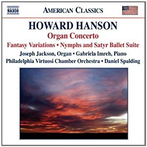 Howard Hanson: Organ Concerto; Fantasy Variations; Nymphs and Satyr; Summer Seascape; Pastorale; Serenade