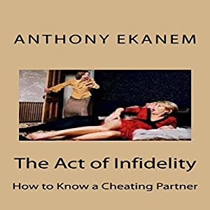 The Act of Infidelity: How to Know a Cheating Partner Audiobook
