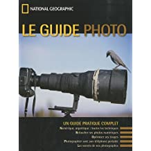 GUIDE PHOTO (LE) : UN GUIDE PRATIQUE COMPLET