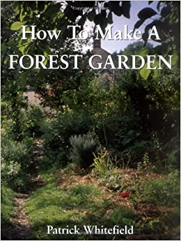 Book How to Make a Forest Garden (3rd, 00) by Whitefield, Patrick [Paperback (2002)]