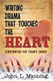 Writing Drama That Touches the Heart, John L. Manning, 1449584063