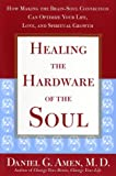 Healing the Hardware of the Soul, Daniel G. Amen, 0743204751