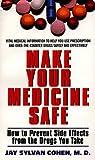 Make Your Medicine Safe, Jay S. Cohen, 0380790750