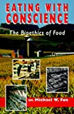 Eating with Conscience, Michael W. Fox and Newsage Press, 0939165309