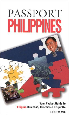 Passport Philippines: Your Pocket Guide to Filipino Business, Customs & Etiquette (Passport to the World)