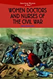 Women Doctors and Nurses of the Civil War, American Women at War  Staff and Lesli J. Favor, 0823944522