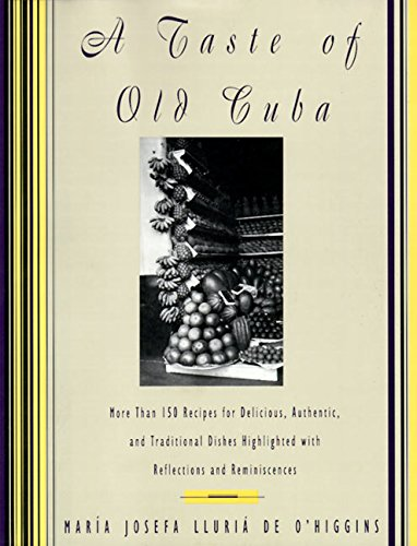 A Taste of Old Cuba: More Than 150 Recipes for Delicious, Authentic, and Traditional Dishes by Maria Josefa Lluria De O'Higgins