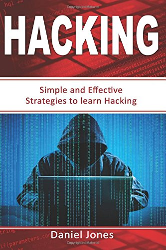 Hacking: Simple and Effective Strategies to learn Hacking(Penetration Testing, Basic Security, Wireless Hacking, Ethical Hacking, Programming Book-3) (Volume 3) PDF
