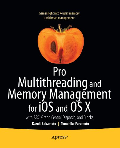 Pro Multithreading and Memory Management for iOS and OS X: with ARC, Grand Central Dispatch, and Blocks by Apress