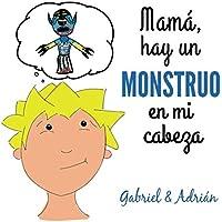 Mamá hay un monstruo en mi cabeza: Cómo ayudar a los niños a gestionar las frustraciones y pensamientos negativos