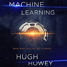 Machine Learning: New and Collected Stories Audiobook by Hugh Howey Narrated by Gabra Zackman, Scott Aiello, Hugh Howey