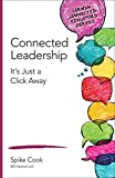 Connected Leadership : It's Just a Click Away, Cook, Spike C., 1483371689