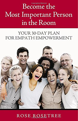 Become The Most Important Person in the Room: Your 30-Day Plan for Empath Empowerment (Empath Empowerment® Book)