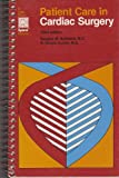 Patient Care in Cardiac Surgery, Behrendt, Douglas M. and Austen, W. Gerald, 0316087564