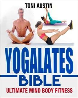 Yoga: Yogalates Bible - Ultimate Mind Body Fitness ...