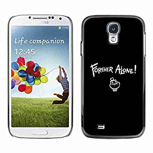 Planetar® ( Forever Alone LOL ) Fundas Cover Cubre Hard Case Cover Samsung Galaxy S4 IV (I9500 / I9505 / I9505G) / SGH-i337