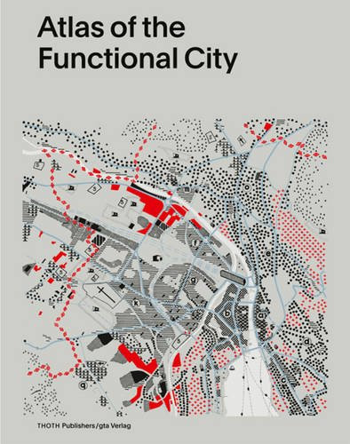 Atlas Of The Functional City CIAM 4 And Comparative Urban Analysis