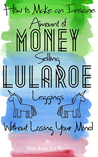 Amazoncom How To Make An Insane Amount Of Money Selling Lularoe