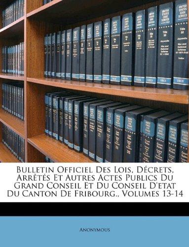 Read Online Bulletin Officiel Des Lois, Décrets, Arrêtés Et Autres Actes Publics Du Grand Conseil Et Du Conseil D'etat Du Canton De Fribourg., Volumes 13-14 (French Edition) pdf epub