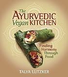 The Ayurvedic Vegan Kitchen: Finding Harmony Through Food