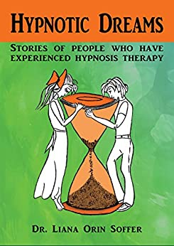 Hypnotic Dreams: Stories of people who have experienced hypnosis therapy by [Orin Soffer, Dr. Liana]