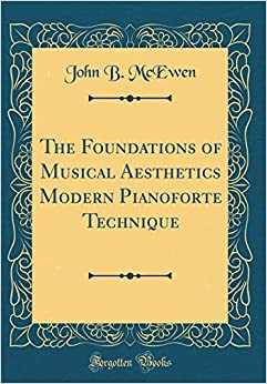 Book The Foundations of Musical Aesthetics Modern Pianoforte Technique (Classic Reprint)