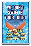 Quote Aluminum Sign We Don't Swim In Toilet Don't Pee In Our Hot Tub Sign Pool Spa Sign Metal Gift Sign Wall Plaque Decoration